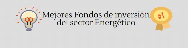 Mejores Fondos de Inversión sector Energético