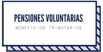 Beneficios tributarios pensiones voluntarias foro