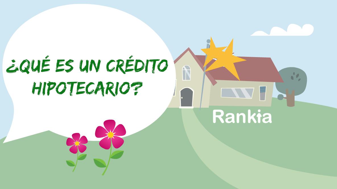 ¿Qué es un crédito hipotecario?Consejos para elegir el mejor