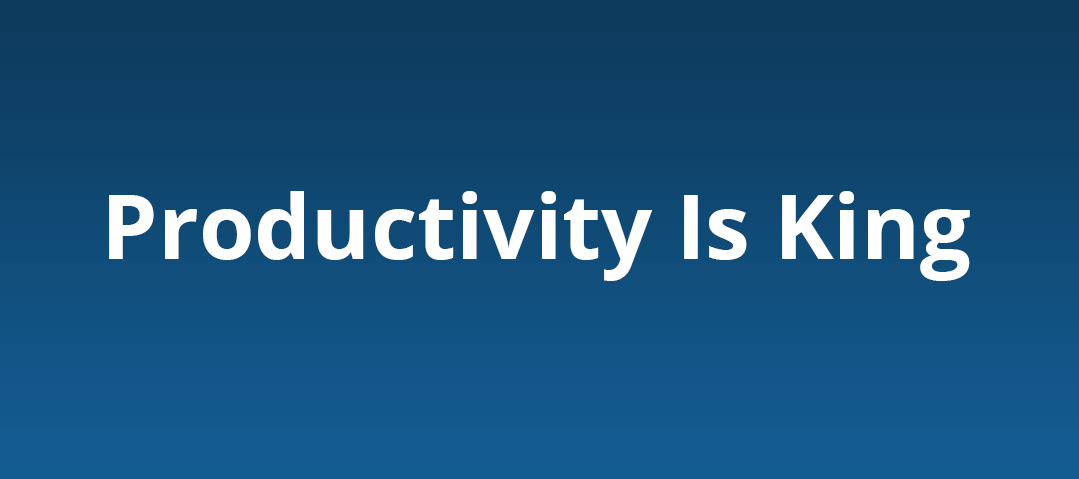 Productivity is king