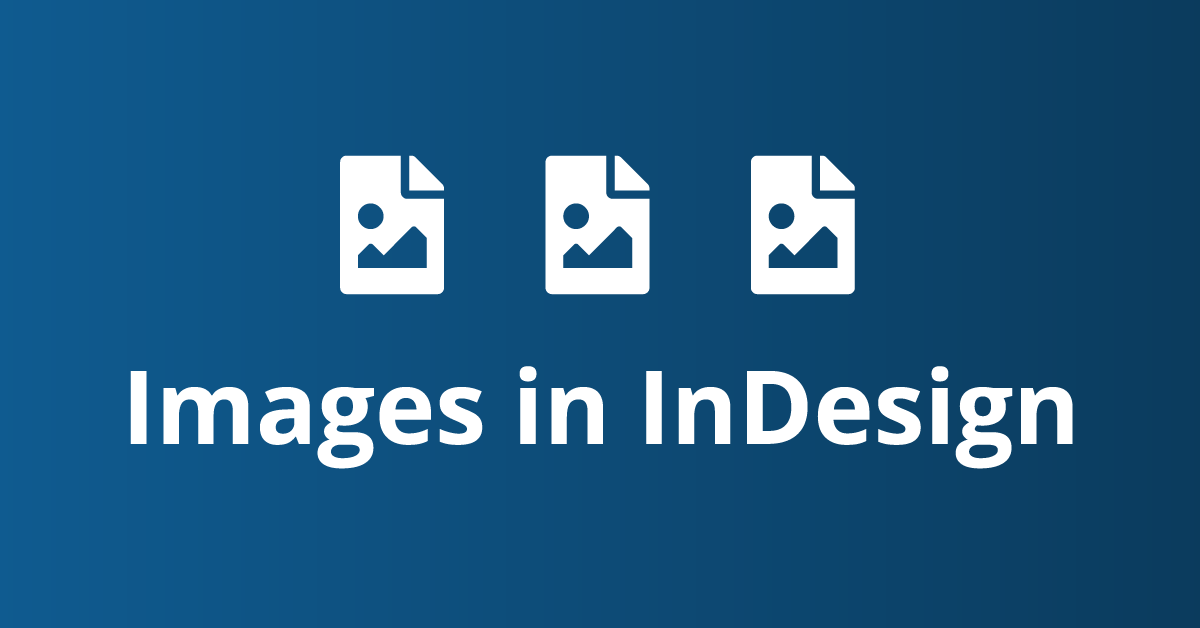 InDesign: insert images in your document, quickly
