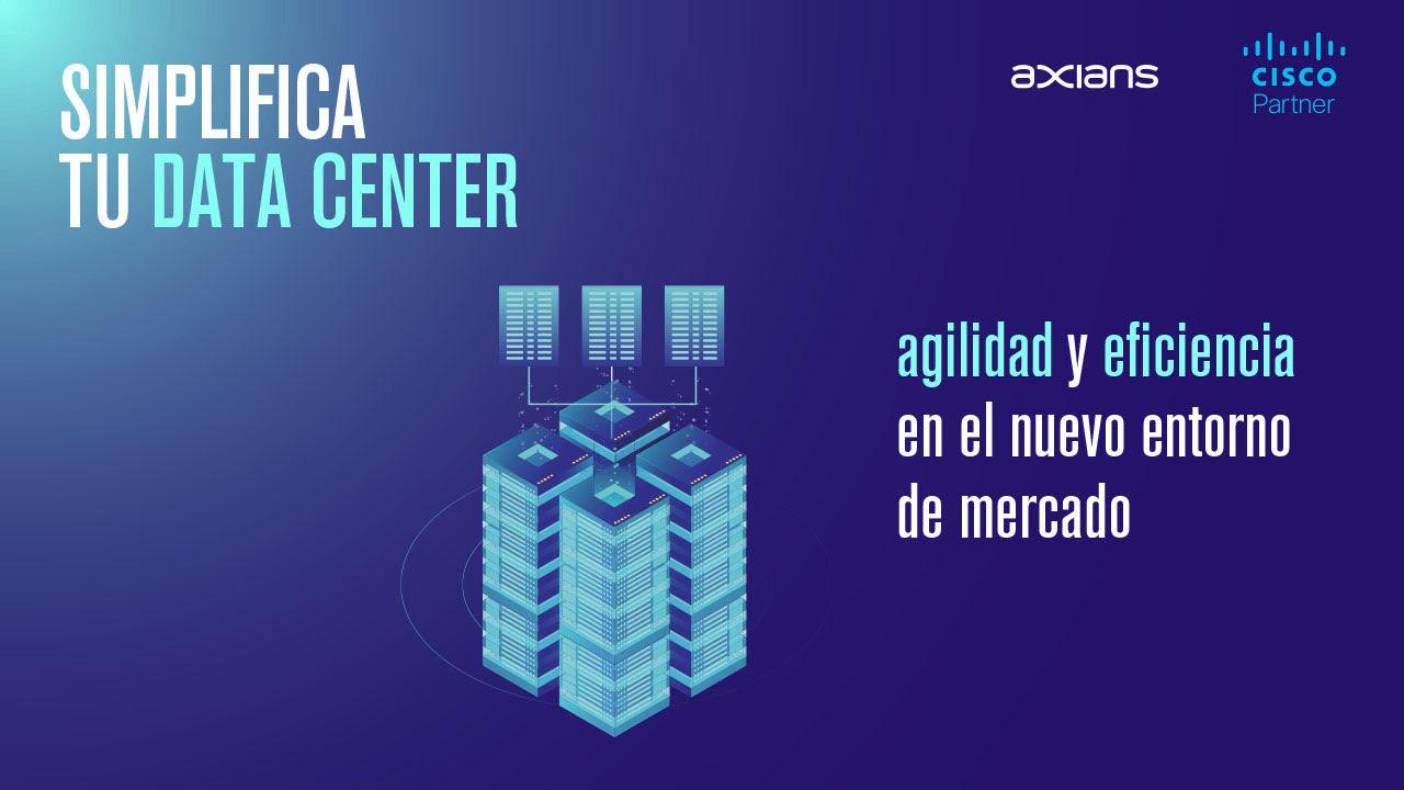 Simplifica tu data center: agilidad y eficiencia en el nuevo entorno de mercado