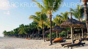 Parc Kruger - Île Maurice, safari et plage