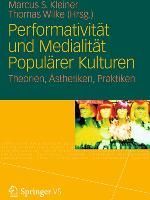 Performativitaet-und-Medialitaet-Populaerer-Kulturen-Theorien-AEsthetiken-Praktiken