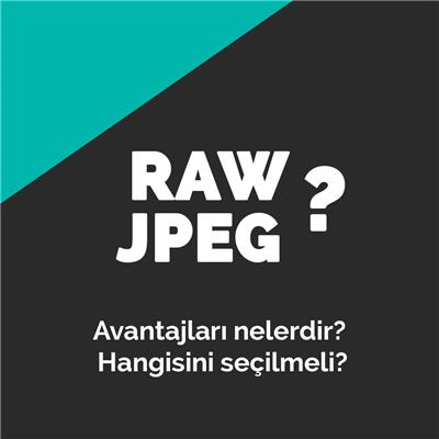 Raw mı Jpeg mi kavgasında bilmeniz gereken herşey