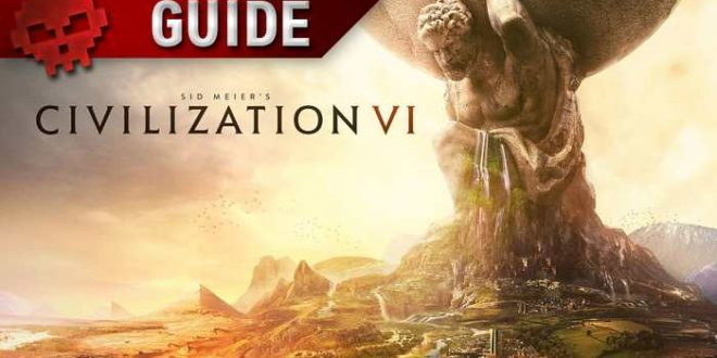 Civilization VI  : Le guide du débutant