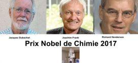 Prix Nobel de Chimie 2017 pour la Cryo-microscopie électronique (Jacques Dubochet, Joachim Frank et Richard Henderson)