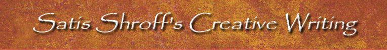 Satis Shroff's CREATIVE WRITING