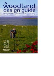 A Woodland Design Guide - selecting and establishing trees for woodland projects in Orkney.