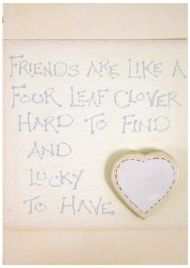 WOODEN PLAQUE - FRIENDS LIKE FOUR LEAF CLOVER
