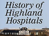 History of Highland Hospitals