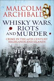 whisky wars, riots and murder by malcolm archibald