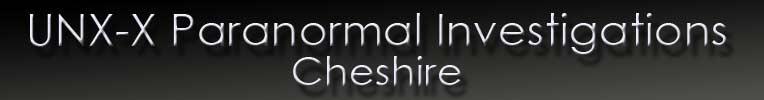 UNX-X PARANORMAL INVESTIGATIONS CHESHIRE
