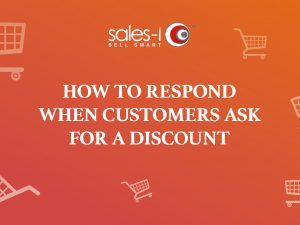 HOW TO RESPOND WHEN CUSTOMERS ASK FOR A DISCOUNT
