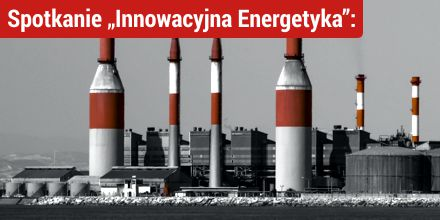 Spotkanie Innowacyjna Energetyka