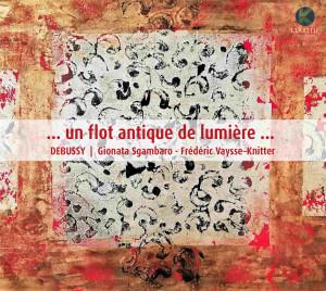 CD, critique. DEBUSSY : Un flot antique de lumière… Gionata Sgambaro, flûte / Frédéric Vaysse–Knitter, piano (1 cd Klarthe records, 2016)