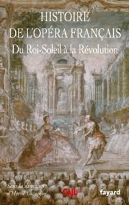 LIVRE événement, critique. Histoire de l'Opéra Français, de Louis XIV à la Révolution – collectif, sous la direction d'Hervé Lacombe (Fayard, avril 2021)