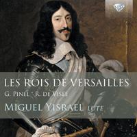 CD événement. Les Rois de Versailles. Miguel Yisrael, luth. Suites de Robert de Visée, Germain Pinel (1 cd Brilliants classics, 2014)