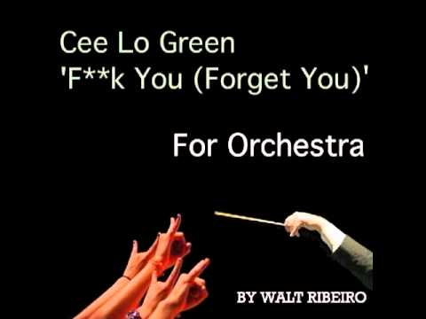 "Cee Lo Green ""F**k You (Forget You)"" For Orchestra by Walt Ribeiro"
