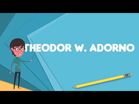 What is Theodor W. Adorno?, Explain Theodor W. Adorno, Define Theodor W. Adorno