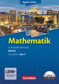 Bigalke/Köhler: Mathematik - Berlin - Ausgabe 2010: Grundkurs 1. Halbjahr - Band ma-1: Schülerbuch mit CD-ROM