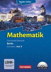 Bigalke/Köhler: Mathematik - Berlin - Ausgabe 2010: Grundkurs 3. Halbjahr - Band ma-3: Schülerbuch mit CD-ROM
