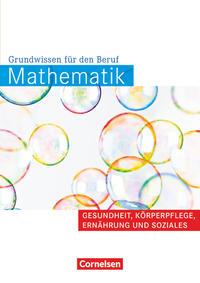Mathematik - Grundwissen für den Beruf: Gesundheit, Körperpflege, Ernährung und Soziales: Arbeitsbuch