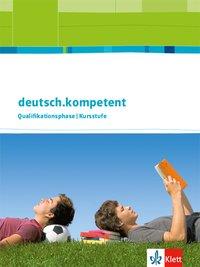 deutsch.kompetent. Allgemeine Ausgabe Qualifikationsphase: Schülerbuch mit Onlineangebot Klasse 11-13