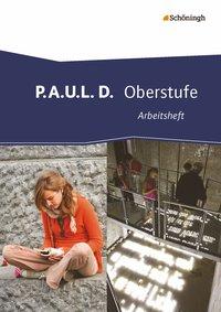 P.A.U.L. D. - Persönliches Arbeits- und Lesebuch Deutsch - Oberstufe: Arbeitsheft