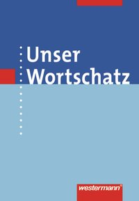 Unser Wortschatz - Allgemeine Ausgabe 2006: Wörterbuch