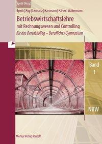 Betriebswirtschaftslehre mit Rechnungswesen und Controlling für das Berufskolleg - Berufliches Gymnasium - NRW: Band 1