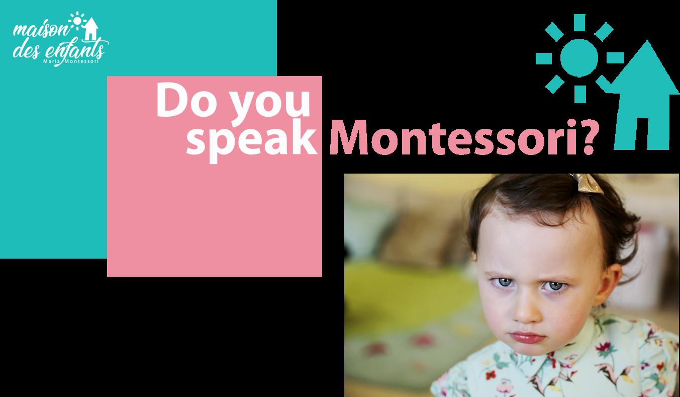 Do you speak Montessori?