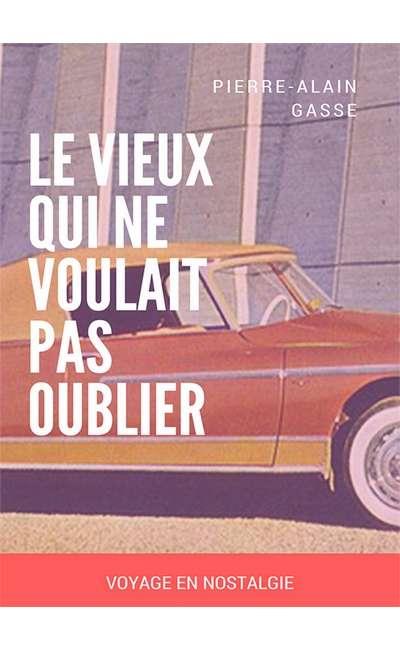 Image de couverture de Le Vieux qui ne voulait pas oublier - Voyage en Nostalgie