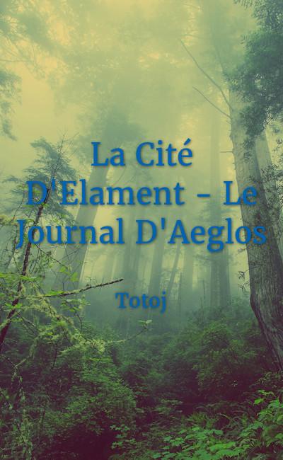 Image de couverture de La Cité D'Elament - Le Journal D'Aeglos
