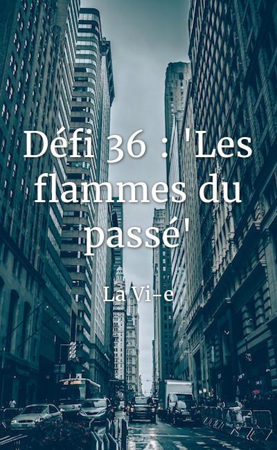 """Image de couverture de Défi 36 : """"Les flammes du passé"""""""