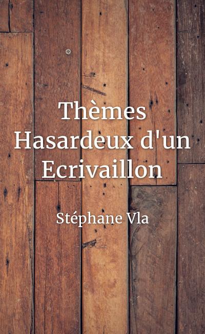 Image de couverture de Thèmes Hasardeux d'un Ecrivaillon