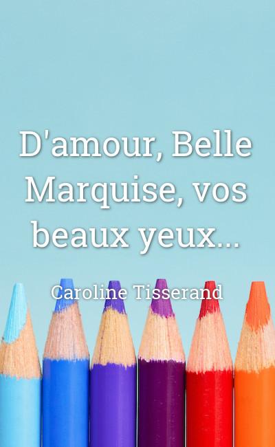Image de couverture de D'amour, Belle Marquise, vos beaux yeux...