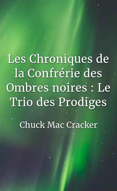Image de couverture de Les Chroniques de la Confrérie des Ombres noires : Le Trio des Prodiges