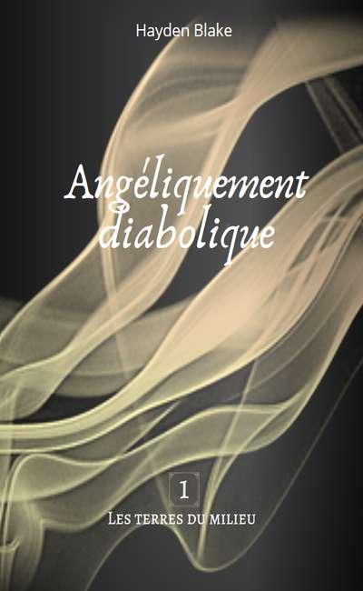 Image de couverture de Angéliquement diabolique - Tome 1: Les terres du milieu