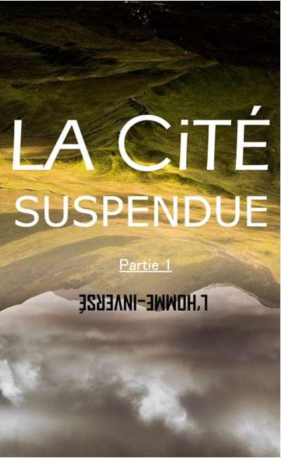 Image de couverture de La Cité suspendue — Partie 1 : L'homme-inversé — [terminé]