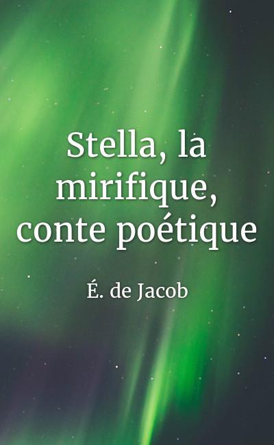 Image de couverture de Stella, la mirifique, conte poétique