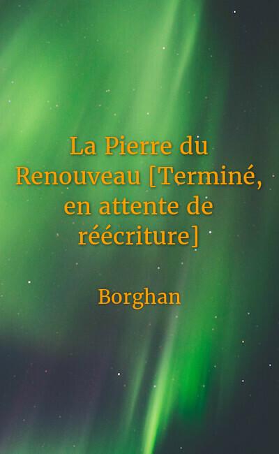 Image de couverture de La Pierre du Renouveau [Terminé, en attente de réécriture]