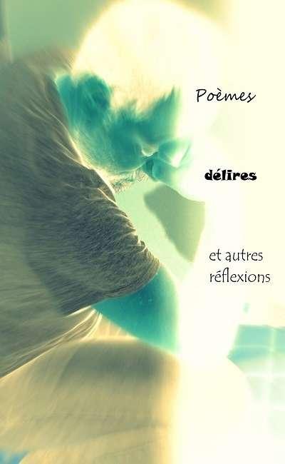 Image de couverture de Poèmes, délires et autres réflexions (Recueil)
