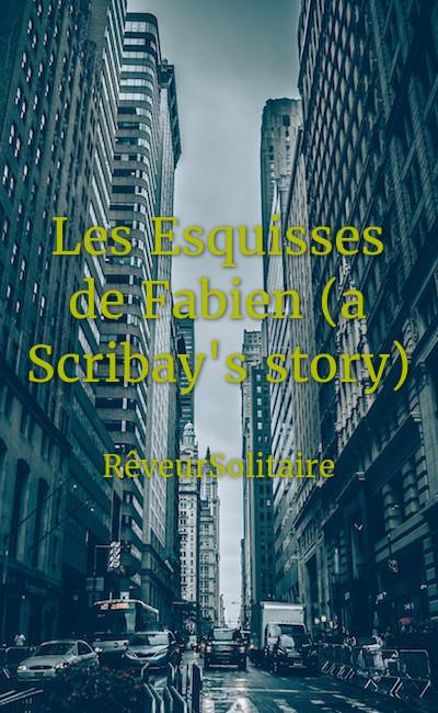 Image de couverture de Les Esquisses de Fabien (a Scribay's story)