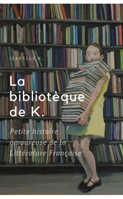 Image de couverture de La bibliothèque de K. (petite histoire amoureuse de la littérature française)