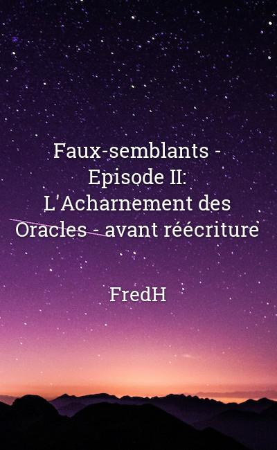 Image de couverture de Faux-semblants - Episode II: L'Acharnement des Oracles - avant réécriture