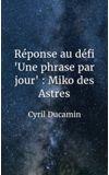 """Image de couverture de Réponse au défi """"Une phrase par jour"""" : Miko des Astres"""