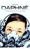 Image de couverture de Daphné - La mécanique hallucinée