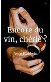 Image de couverture de Encore du vin, chérie ?