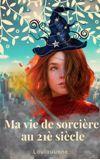 Image de couverture de Ma vie de sorcière au 21 ème siècle